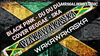 Download BLACK PINK - DU DU DU (COMING SOON) REGGAE SKA COVER WAKAWAKASKA