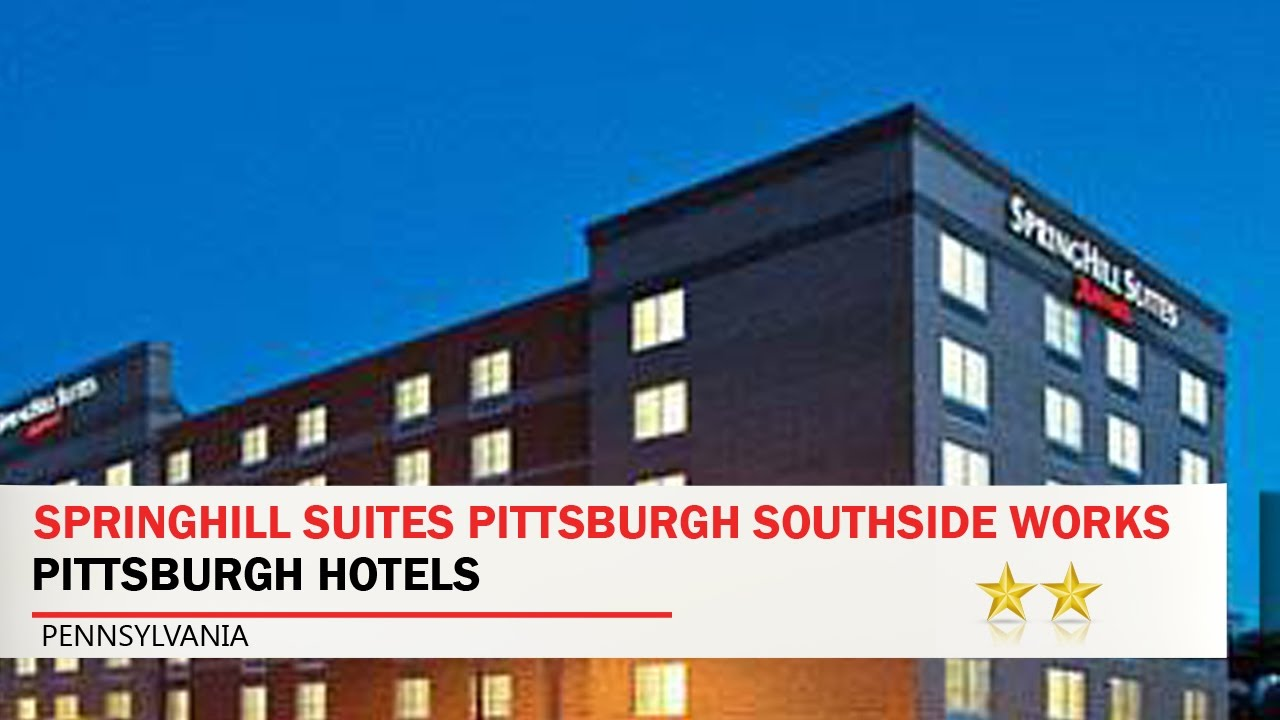 Springhill Suites Pittsburgh Southside Works Hotels Pennsylvania