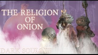 Dark Souls 3: The Religion Of The Onion