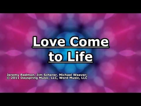 Love Come to Life - Big Daddy Weave - Lyrics