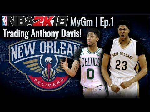 NBA2K18 | New Orleans Pelicans MyGm | Ep.1| TRADING ANTHONY DAVIS!