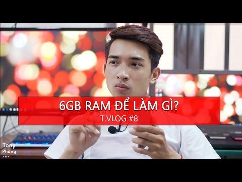 [T.Vlog #8] Smartphone 6GB ram để làm gì? Tony Phùng