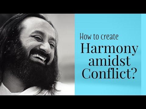 How to create Harmony amidst Conflict? | Gurudev Sri Sri Ravi Shankar