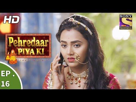Pehredaar Piya Ki - पहरेदार पिया की - Ep 16 - 7th Aug, 2017