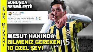 Mesut Özil Fenerbahçe'de: Mesut Hakkında Bilinmeyen 10 Şey