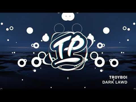TroyBoi - Dark Lawd