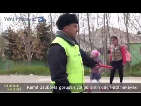 Ramil Usubovla görüşən yol polisinin qeyri adi hekayəsi