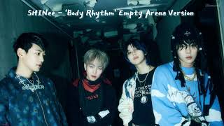 SHINee 샤이니 - Body Rhythm (Empty Arena Ver.) 🎧