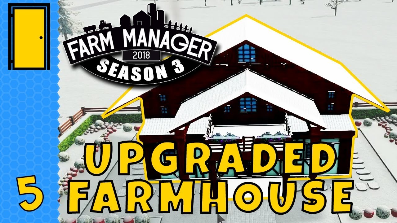 UPGRADED FARMHOUSE! in Farm Manager 2018! – Season 3 Part 5 – Let's Play Farm Manager 2018