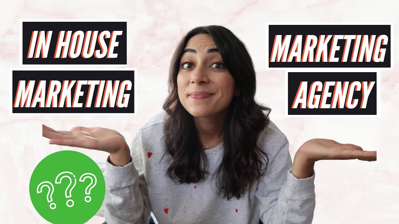 WORKING IN MARKETING  MARKETING AGENCY vs INHOUSE MARKETING TEAM  Differences and how to choose