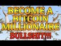 Easily Become A Bitcoin Millionaire! BULLSHIT!!!