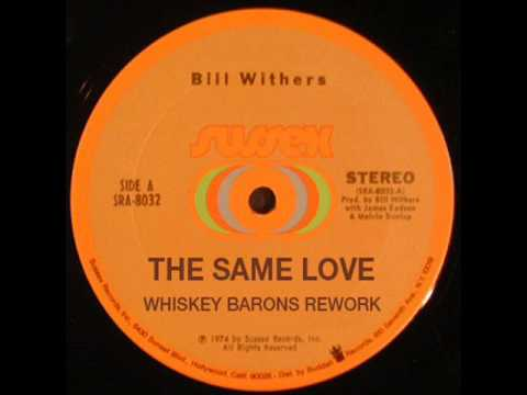 BILL WITHERS - THE SAME LOVE - WHISKEY BARONS REWORK