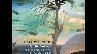 Leó Weiner—Violin Sonatas—Hagai Shaham (violin), Arnon Erez (piano)
