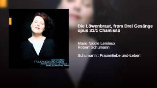 Die Löwenbraut, from Drei Gesänge opus 31/1 Chamisso