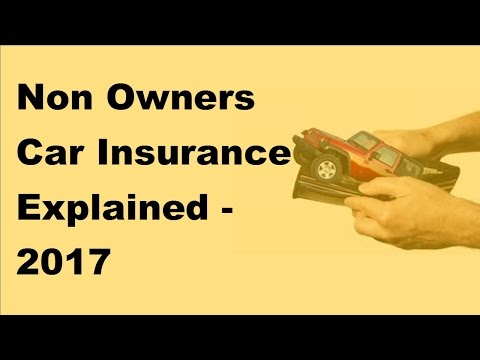 Non Owners Car Insurance Explained -2017 Automobile Insurance Policy Tips
