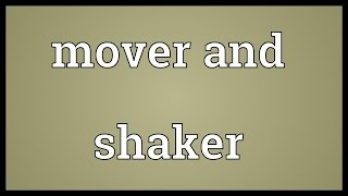 Mover and shaker Meaning