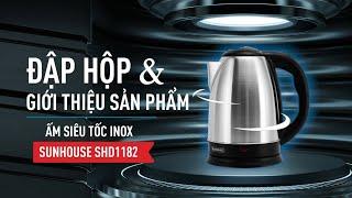 Đập hộp & giới thiệu sản phẩm - Ấm siêu tốc SUNHOUSE SHD1182