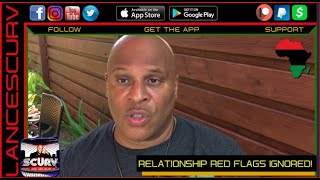 RELATIONSHIP RED FLAGS IGNORED! - The LanceScurv Show
