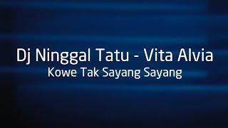 Dj Ninggal Tatu - Vita Alvia Kowe Tak Sayang Sayang KARAOKE TANPA VOKAL