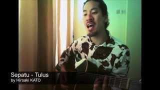 Sepatu - Tulus Cover by Japanese, Hiroaki KATO / 加藤ひろあき