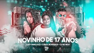 🔵 CL NO BEAT, CLEYTINHO PAZ E MC KAROL DE NITEROI - NOVINHO DE 17 ANOS - REMIX BREGA FUNK