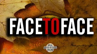 Face To Face | Ghost Stories, Paranormal, Supernatural, Hauntings, Horror