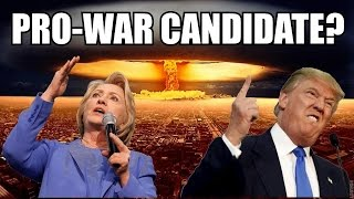 Who Is The Bigger Warmonger: Hillary Clinton or Donald Trump?