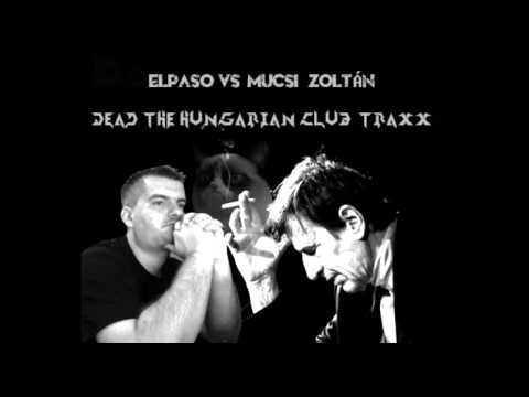 Elpaso Vs. Mucsi Zoltán - Dead The Hungarian Club Traxx