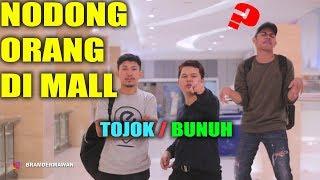 tonjokk atau Bunnuh ? - Nodongg Orang Di mall - Prank Extream Bram Dermawan x Like Project & Jamil