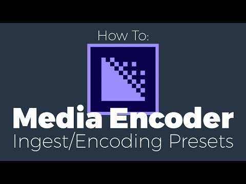 How to: Create Encode and Ingest Presets in Adobe Media Encoder for Proxy Workflow