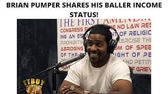 Brian Pumper Shares His Baller Income Status