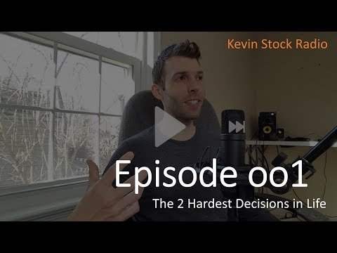 Kevin Stock Radio - Episode 001: The 2 Hardest Decisions You Make in Life
