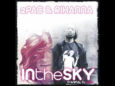 2PAC & RIHANNA - IN THE SKY [O'ANIMAL DJ REMIX]