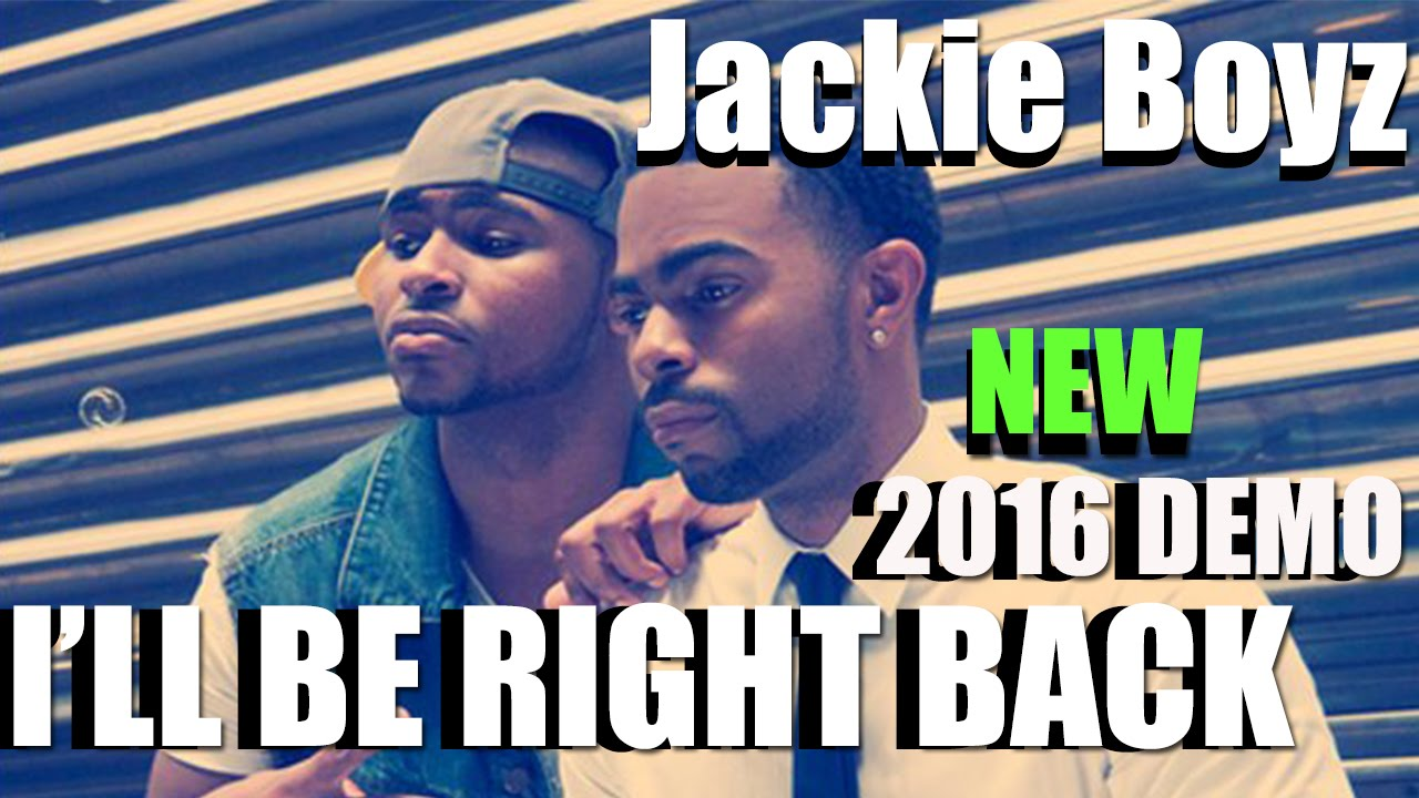 Download Jackie Boyz type track - I'll Be Right Back [NEW RNB 2016]