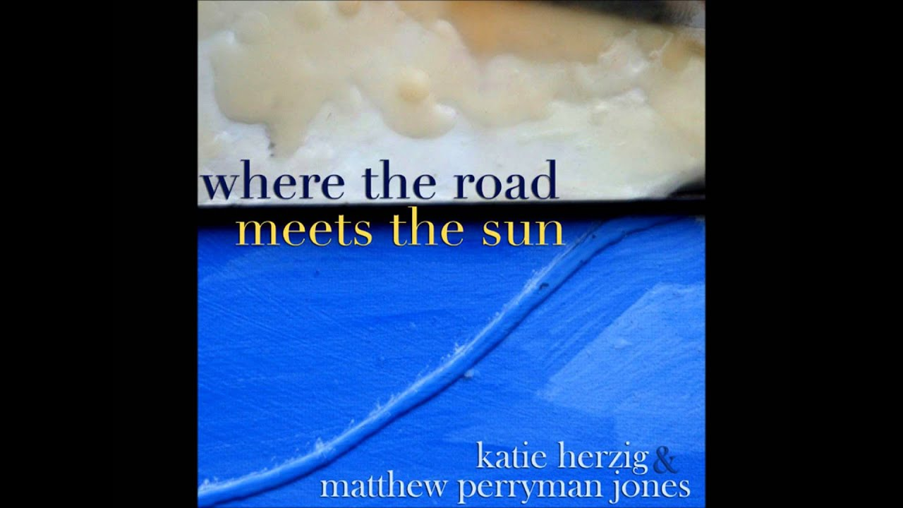 Katie Herzig & Matthew Perryman Jones - Where the Road Meets the Sun ...