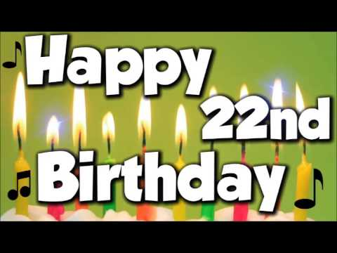 Happy 22nd Birthday! Happy Birthday To You! - Song - YouTube