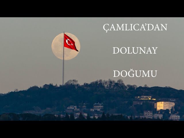 Çamlıca'dan Dolunay doğumu - Nisan 2021 / Full Moon birth from Çamlıca - April 2021