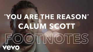 "Calum Scott - ""You Are The Reason"" Footnotes ft. Leona Lewis"