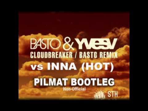 Basto & YvesV Vs Inna- Hot Cloudbreaker ( Pilmat Bootleg ) (Non-Official)