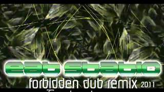 Forbidden Dub Eat Static Remix