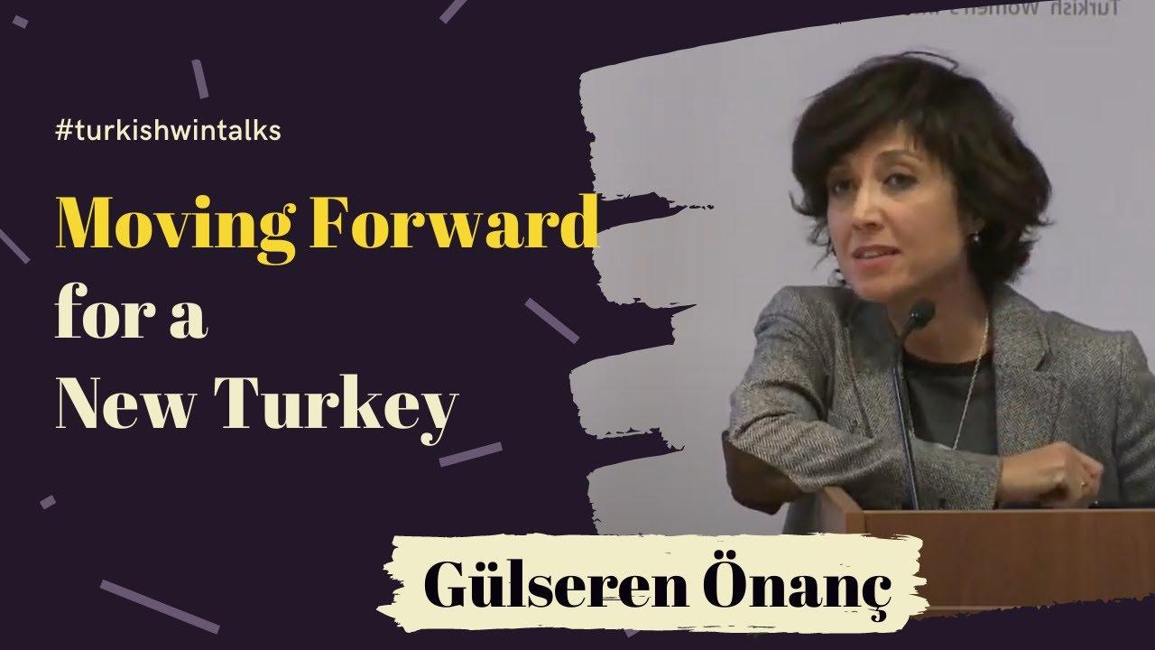 Gülseren Önanç   Moving Forward for a New Turkey