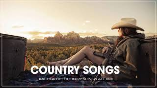 The Best Country Songs By Greatest Country Singers - Best Classic Country Songs Of All Time