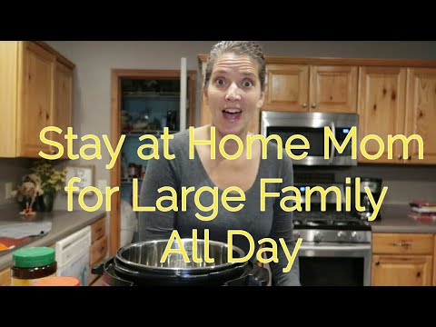 STAY AT HOME MOM for LARGE FAMILY ALL DAY