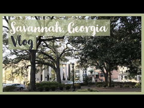 Savannah, Georgia Vlog 2018!