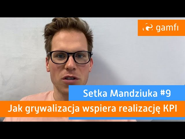 Setka Mandziuka #9 (Gamfi): Jak grywalizacja wspiera realizację KPI