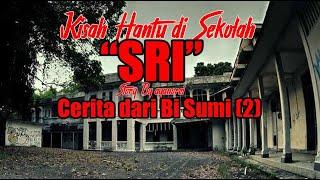 "Kisah Hantu Disekolah -""SRI""- Cerita dari Bi Sumi (2) - Story By ayanorei"