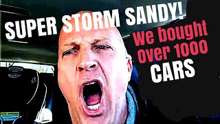 Super Storm Sandy! We bought over 1000 cars! It was WILD! NEUTRAL DROP!