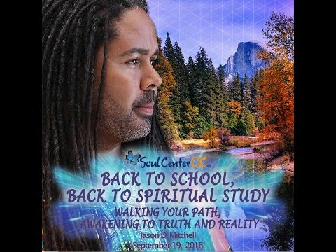 SOUL CENTER OC - WALKING YOUR PATH, AWAKENING TO TRUTH AND REALITY - JASON D. MITCHELL 9.18.16