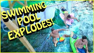 THE SWIMMING POOL EXPLODED!