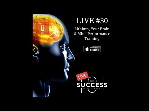 Success 101 Podcast--Live #30: The Power of Lithium for Your Brain, and Mind Performance Training